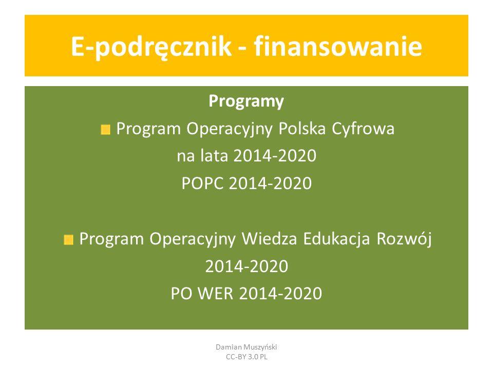 E-podręcznik - finansowanie Programy Program Operacyjny Polska Cyfrowa na lata 2014-2020 POPC 2014-2020 Program Operacyjny Wiedza Edukacja Rozwój 2014-2020 PO WER 2014-2020 Damian Muszyński CC-BY 3.0 PL