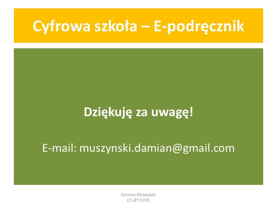 Cyfrowa szkoła – E-podręcznik Dziękuję za uwagę! E-mail: muszynski.damian@gmail.com Damian Muszyński CC-BY 3.0 PL