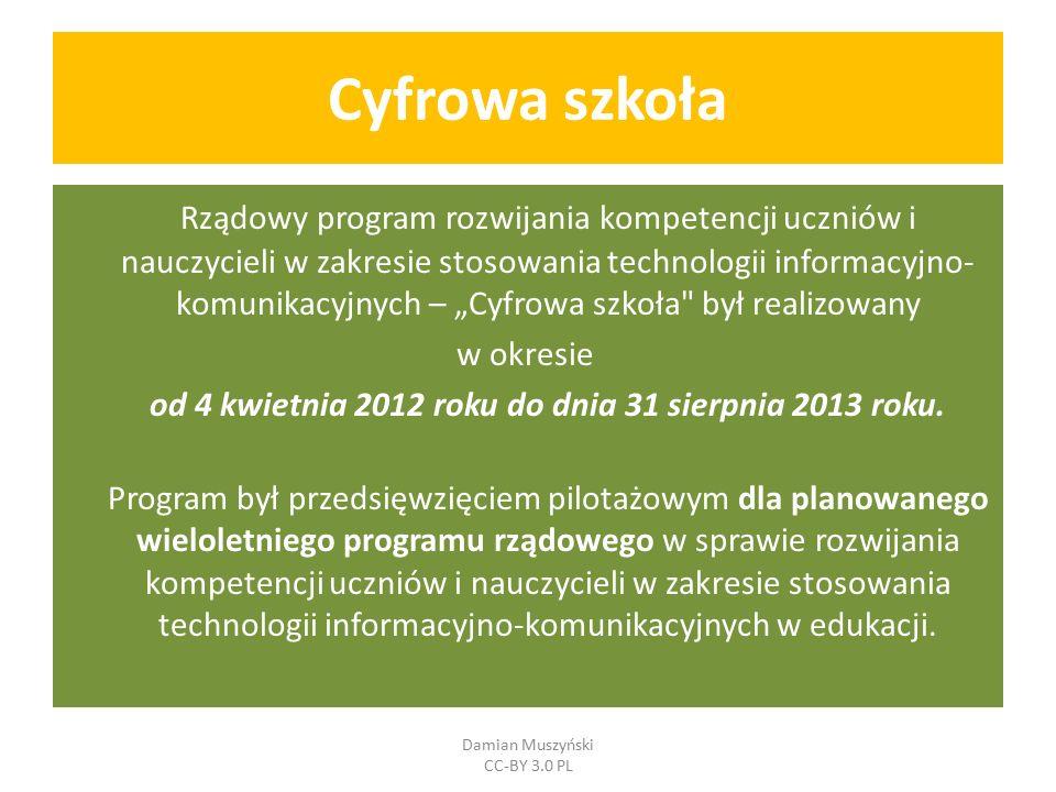 """Cyfrowa szkoła Rządowy program rozwijania kompetencji uczniów i nauczycieli w zakresie stosowania technologii informacyjno- komunikacyjnych – """"Cyfrowa szkoła był realizowany w okresie od 4 kwietnia 2012 roku do dnia 31 sierpnia 2013 roku."""