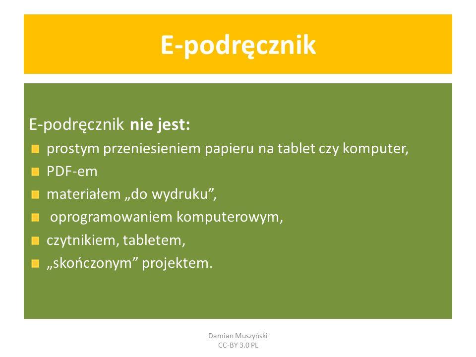 """E-podręcznik E-podręcznik nie jest: prostym przeniesieniem papieru na tablet czy komputer, PDF-em materiałem """"do wydruku , oprogramowaniem komputerowym, czytnikiem, tabletem, """"skończonym projektem."""