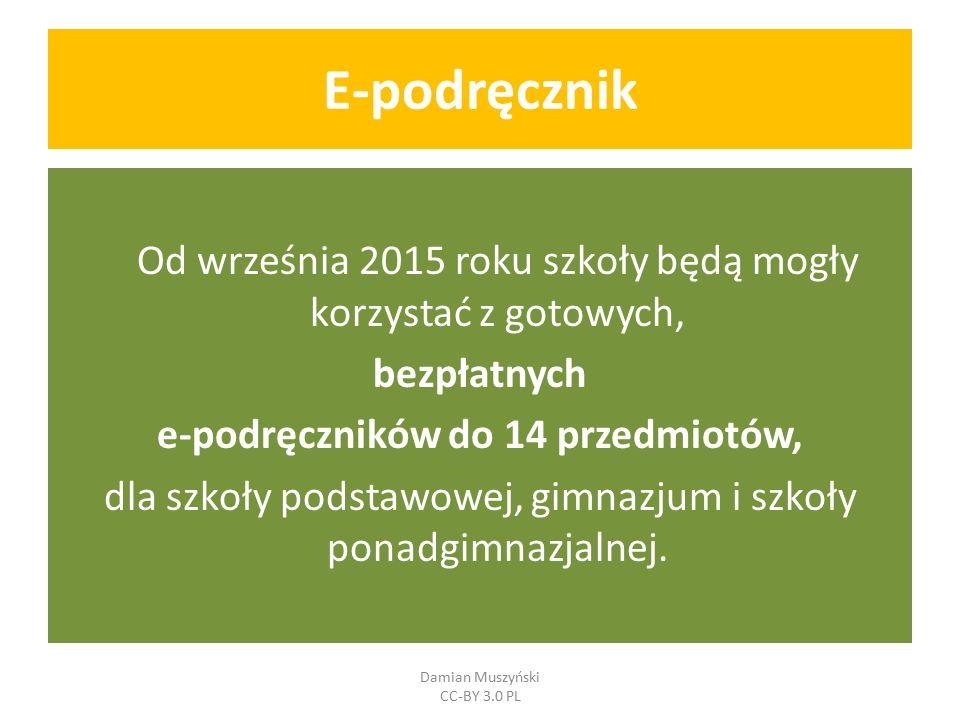 E-podręcznik - harmonogram Wrzesień, 2013 rok Czerwiec, 2015 rok Szczegóły Damian Muszyński CC-BY 3.0 PL