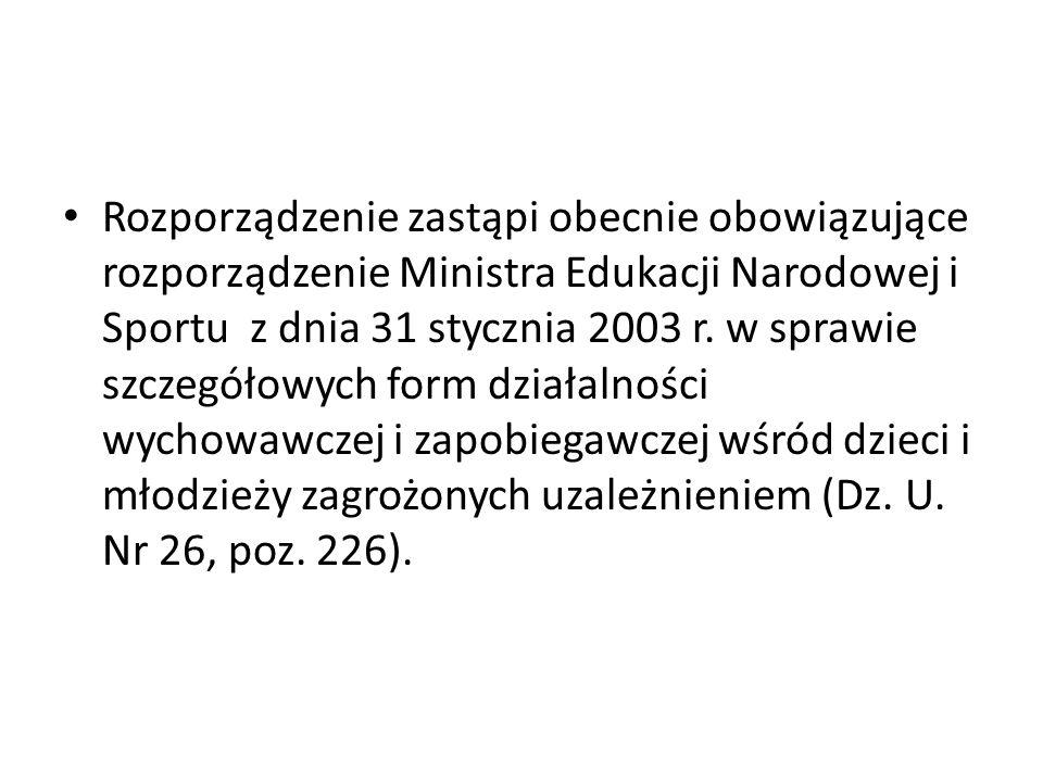 Rozporządzenie zastąpi obecnie obowiązujące rozporządzenie Ministra Edukacji Narodowej i Sportu z dnia 31 stycznia 2003 r.