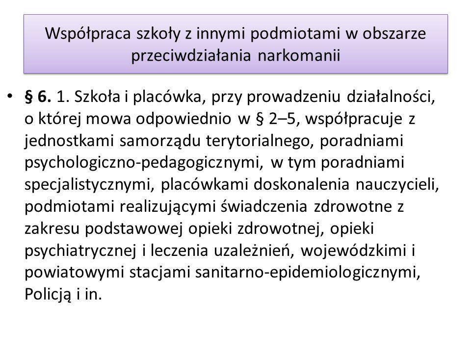 Współpraca szkoły z innymi podmiotami w obszarze przeciwdziałania narkomanii § 6.