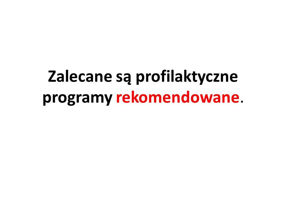 Zalecane są profilaktyczne programy rekomendowane.