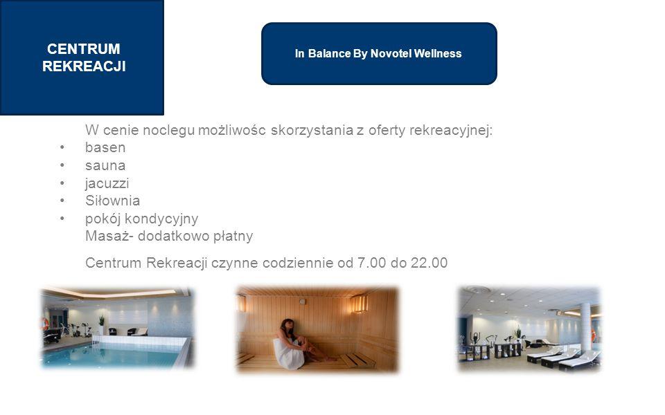 SECTION 1 TITLE CENTRUM REKREACJI In Balance By Novotel Wellness W cenie noclegu możliwośc skorzystania z oferty rekreacyjnej: basen sauna jacuzzi Siłownia pokój kondycyjny Masaż- dodatkowo płatny Centrum Rekreacji czynne codziennie od 7.00 do 22.00