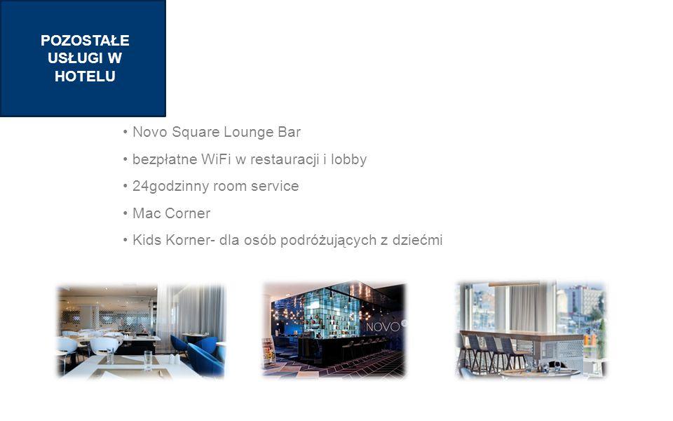 SECTION 1 TITLE POZOSTAŁE USŁUGI W HOTELU Novo Square Lounge Bar bezpłatne WiFi w restauracji i lobby 24godzinny room service Mac Corner Kids Korner- dla osób podróżujących z dziećmi