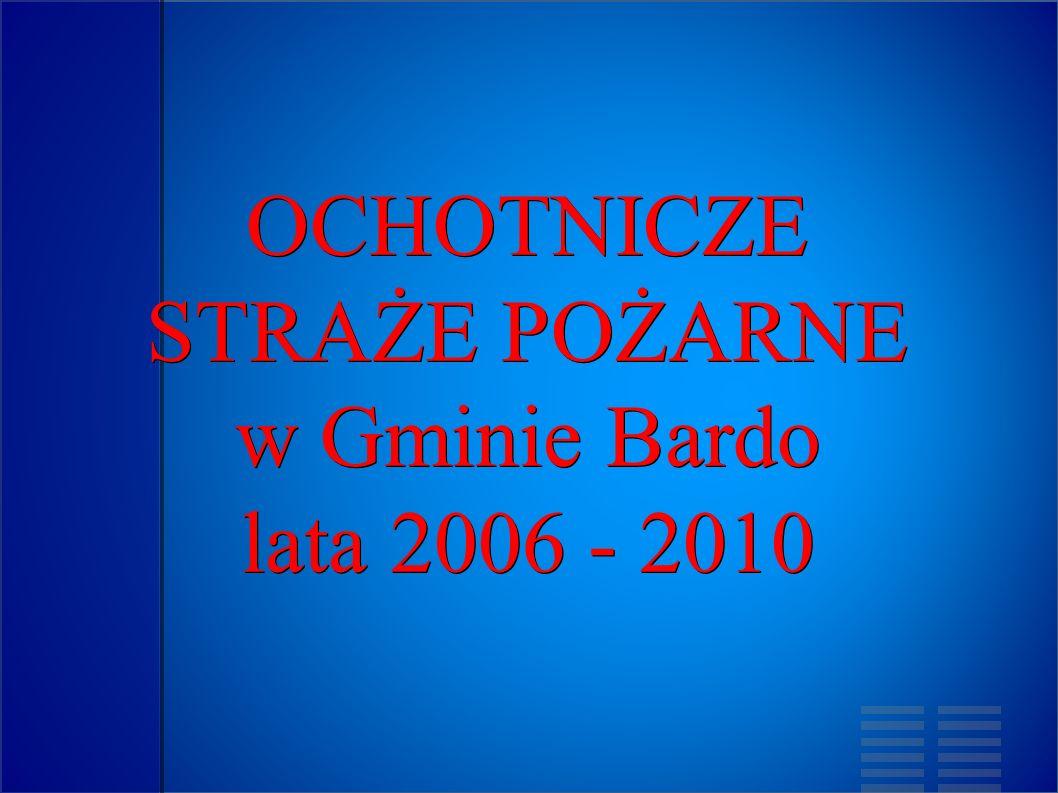 OCHOTNICZE STRAŻE POŻARNE w Gminie Bardo lata 2006 - 2010
