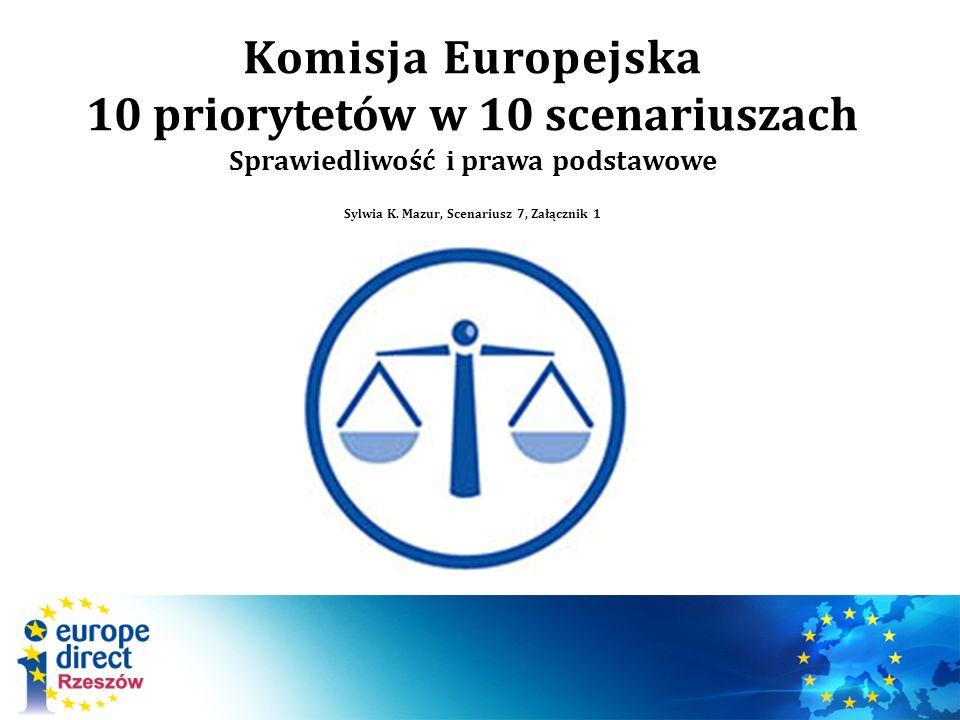 Komisja Europejska 10 priorytetów w 10 scenariuszach Sprawiedliwość i prawa podstawowe Sylwia K. Mazur, Scenariusz 7, Załącznik 1 /
