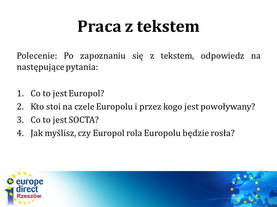 Praca z tekstem Polecenie: Po zapoznaniu się z tekstem, odpowiedz na następujące pytania: 1.Co to jest Europol? 2.Kto stoi na czele Europolu i przez k