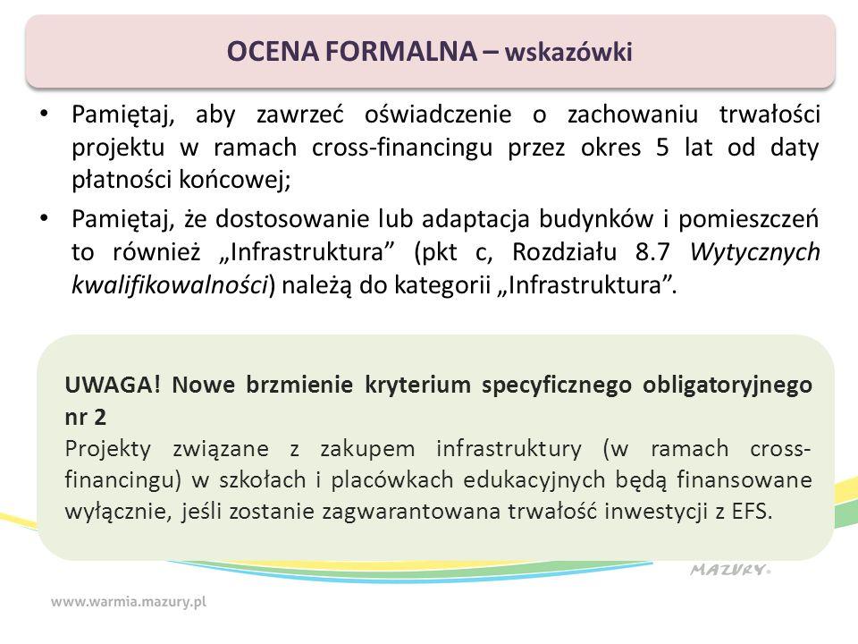 """Pamiętaj, aby zawrzeć oświadczenie o zachowaniu trwałości projektu w ramach cross-financingu przez okres 5 lat od daty płatności końcowej; Pamiętaj, że dostosowanie lub adaptacja budynków i pomieszczeń to również """"Infrastruktura (pkt c, Rozdziału 8.7 Wytycznych kwalifikowalności) należą do kategorii """"Infrastruktura ."""