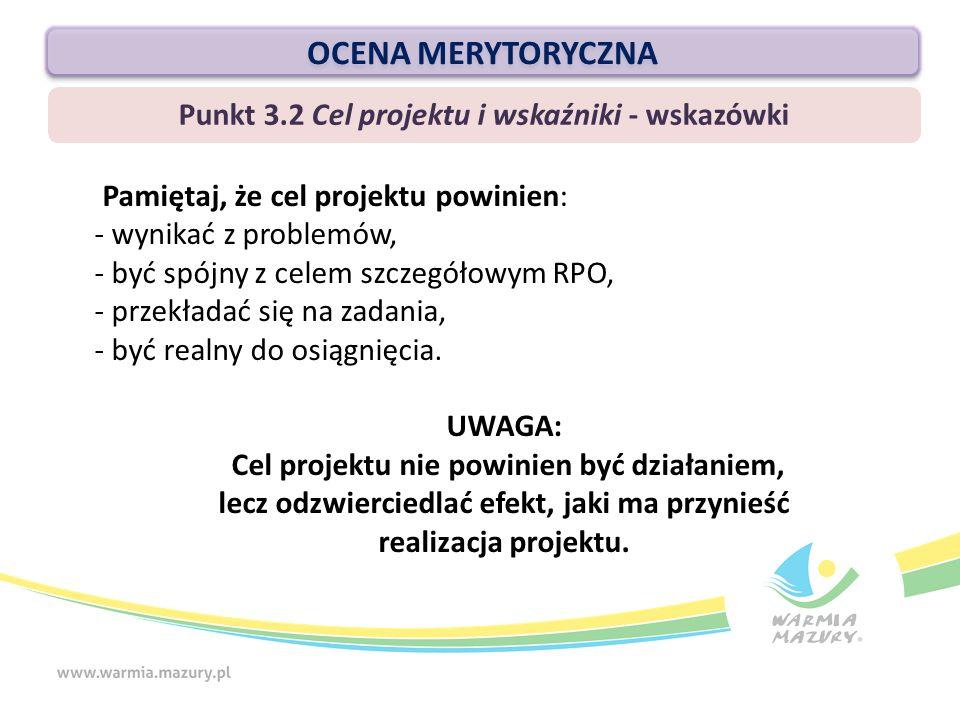 Pamiętaj, że cel projektu powinien: - wynikać z problemów, - być spójny z celem szczegółowym RPO, - przekładać się na zadania, - być realny do osiągnięcia.