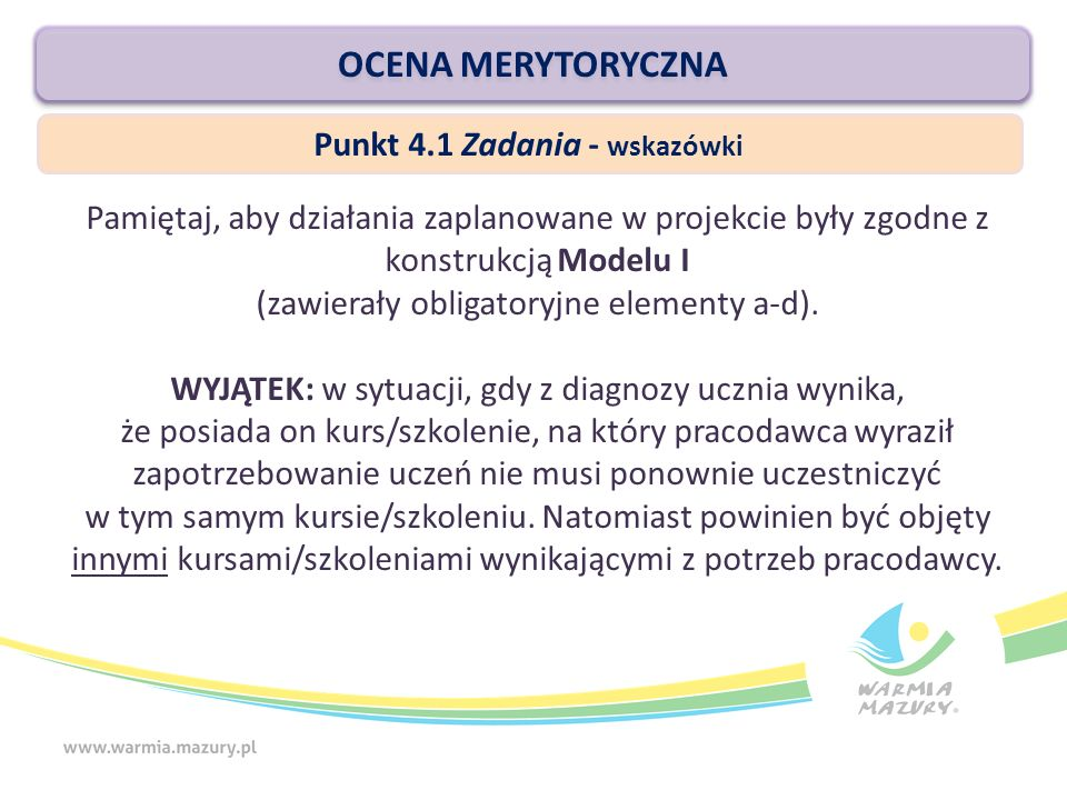 OCENA MERYTORYCZNA Pamiętaj, aby działania zaplanowane w projekcie były zgodne z konstrukcją Modelu I (zawierały obligatoryjne elementy a-d).