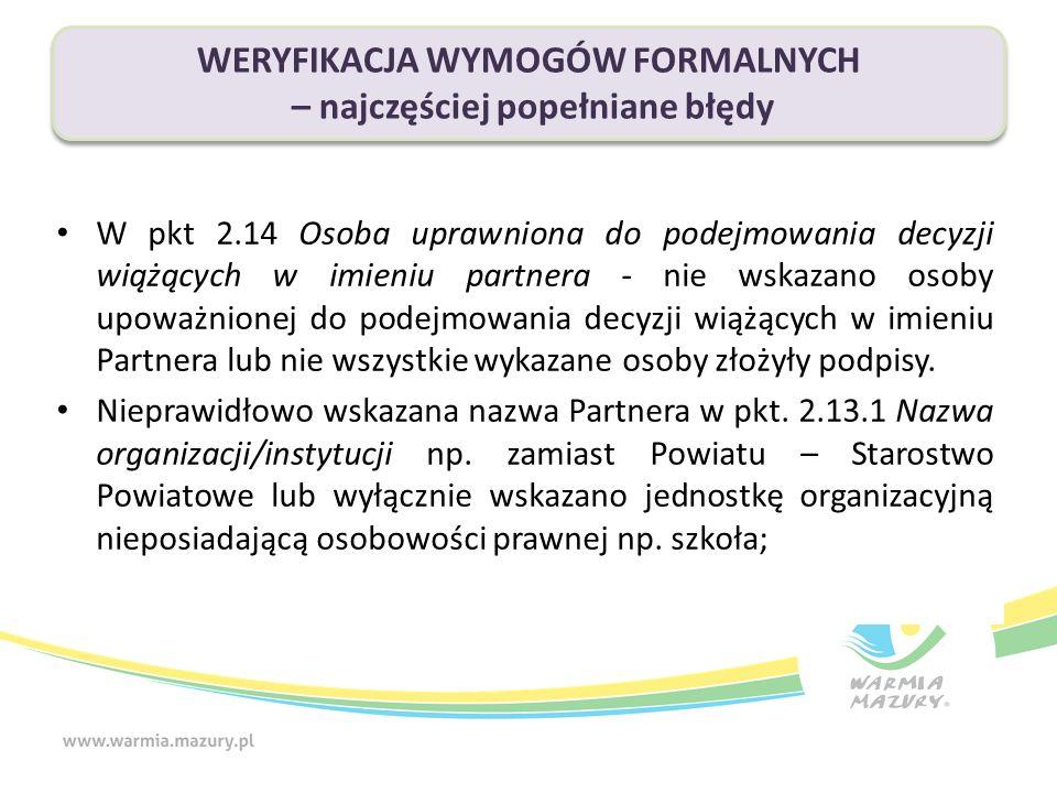 W pkt 2.14 Osoba uprawniona do podejmowania decyzji wiążących w imieniu partnera - nie wskazano osoby upoważnionej do podejmowania decyzji wiążących w imieniu Partnera lub nie wszystkie wykazane osoby złożyły podpisy.
