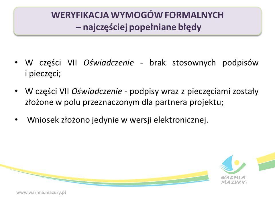 W części VII Oświadczenie - brak stosownych podpisów i pieczęci; W części VII Oświadczenie - podpisy wraz z pieczęciami zostały złożone w polu przeznaczonym dla partnera projektu; Wniosek złożono jedynie w wersji elektronicznej.