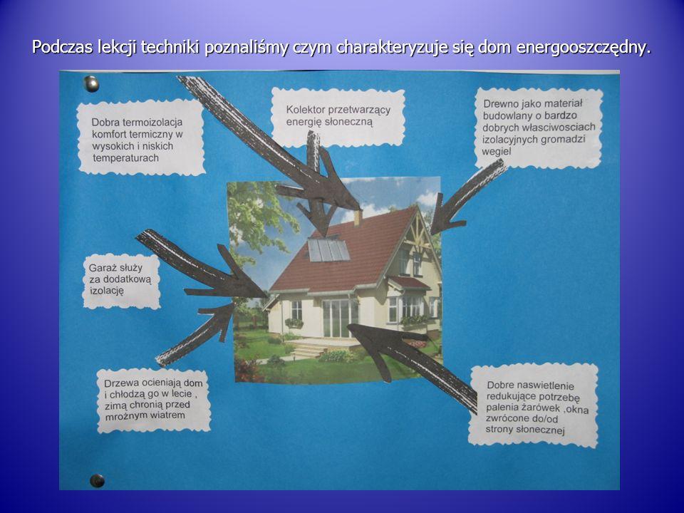Podczas lekcji techniki poznaliśmy czym charakteryzuje się dom energooszczędny.