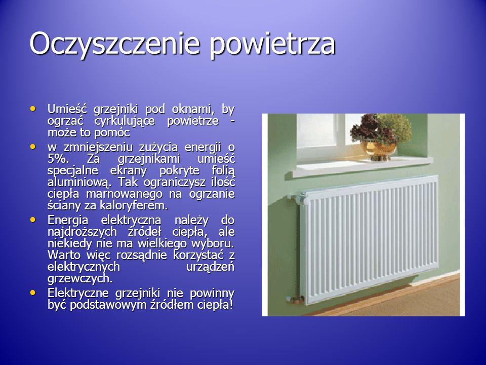Oczyszczenie powietrza Umieść grzejniki pod oknami, by ogrzać cyrkulujące powietrze - może to pomóc Umieść grzejniki pod oknami, by ogrzać cyrkulujące