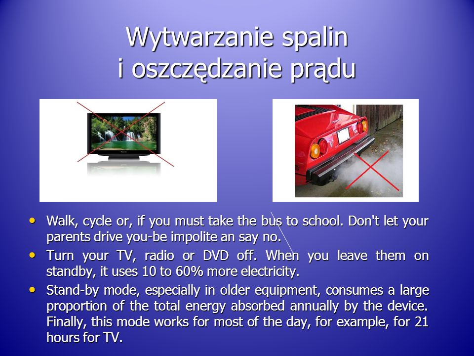 Wytwarzanie spalin i oszczędzanie prądu Walk, cycle or, if you must take the bus to school.