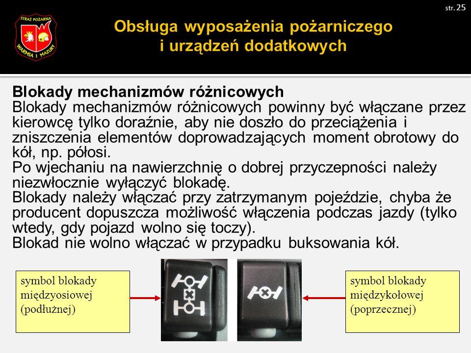 Blokady mechanizmów różnicowych Blokady mechanizmów różnicowych powinny być włączane przez kierowcę tylko doraźnie, aby nie doszło do przeciążenia i zniszczenia elementów doprowadzających moment obrotowy do kół, np.