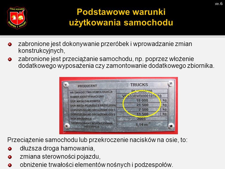 zabronione jest dokonywanie przeróbek i wprowadzanie zmian konstrukcyjnych, zabronione jest przeciążanie samochodu, np.