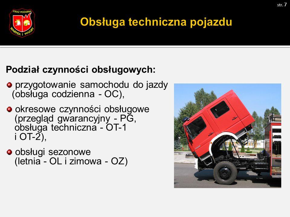 Podział czynności obsługowych: przygotowanie samochodu do jazdy (obsługa codzienna - OC), okresowe czynności obsługowe (przegląd gwarancyjny - PG, obsługa techniczna - OT-1 i OT-2), obsługi sezonowe (letnia - OL i zimowa - OZ) str.