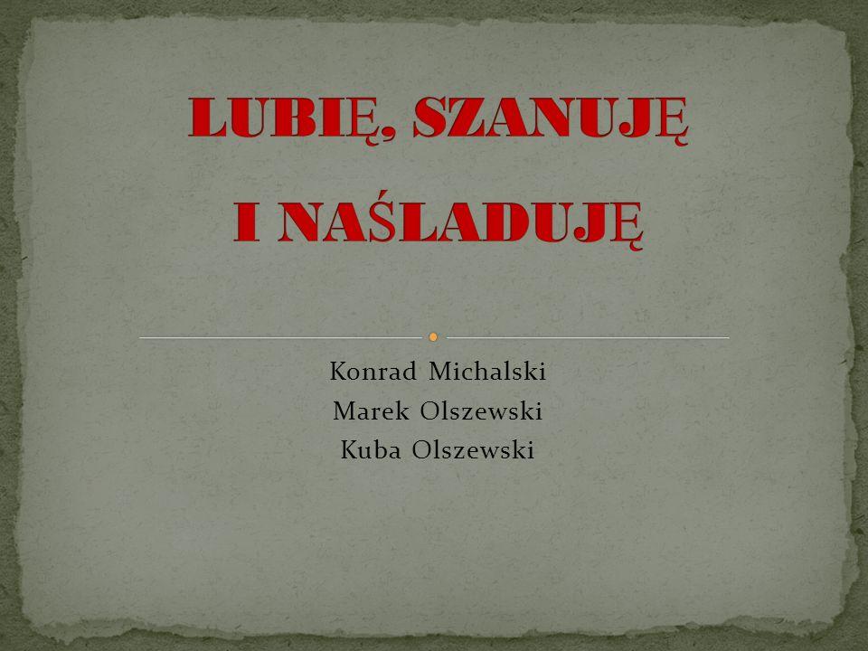 Konrad Michalski Marek Olszewski Kuba Olszewski