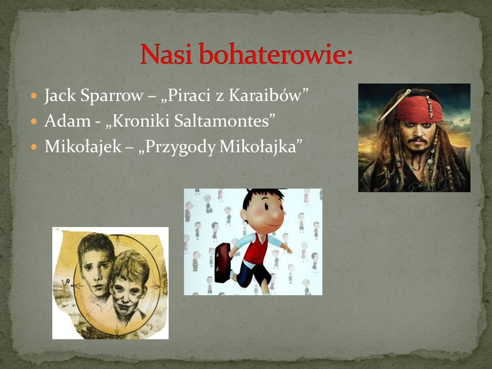 """Jack Sparrow – """"Piraci z Karaibów"""" Adam - """"Kroniki Saltamontes"""" Mikołajek – """"Przygody Mikołajka"""""""
