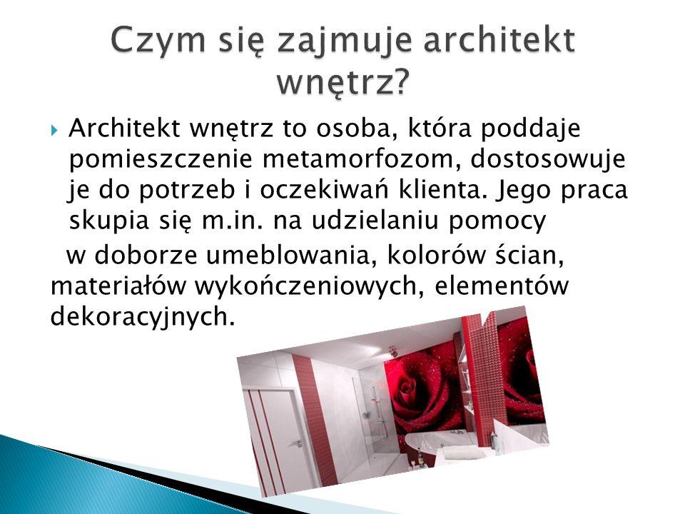  Architekt wnętrz to osoba, która poddaje pomieszczenie metamorfozom, dostosowuje je do potrzeb i oczekiwań klienta. Jego praca skupia się m.in. na u