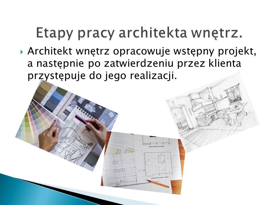  Architekt wnętrz opracowuje wstępny projekt, a następnie po zatwierdzeniu przez klienta przystępuje do jego realizacji.
