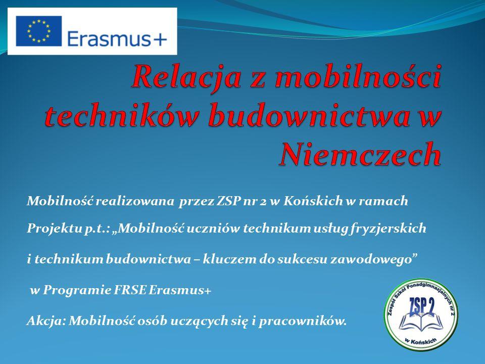 """Mobilność realizowana przez ZSP nr 2 w Końskich w ramach Projektu p.t.: """"Mobilność uczniów technikum usług fryzjerskich i technikum budownictwa – kluczem do sukcesu zawodowego w Programie FRSE Erasmus+ Akcja: Mobilność osób uczących się i pracowników."""