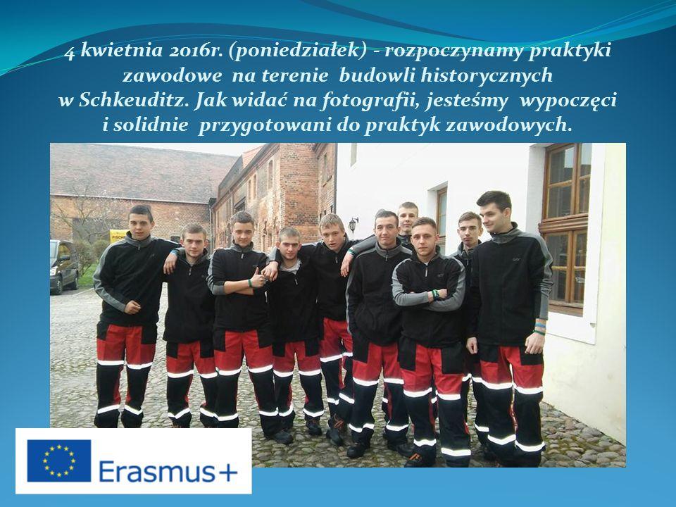 4 kwietnia 2016r. (poniedziałek) - rozpoczynamy praktyki zawodowe na terenie budowli historycznych w Schkeuditz. Jak widać na fotografii, jesteśmy wyp