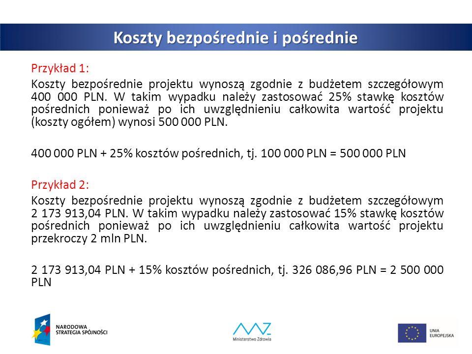 Koszty bezpośrednie i pośrednie Przykład 1: Koszty bezpośrednie projektu wynoszą zgodnie z budżetem szczegółowym 400 000 PLN.