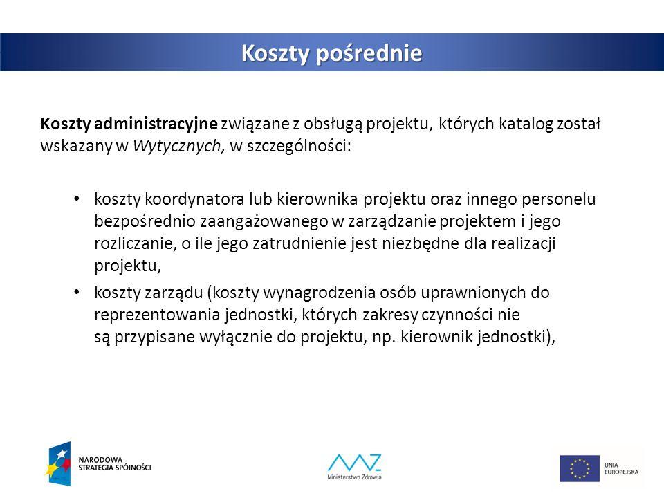 8 Koszty pośrednie Koszty administracyjne związane z obsługą projektu, których katalog został wskazany w Wytycznych, w szczególności: koszty koordynatora lub kierownika projektu oraz innego personelu bezpośrednio zaangażowanego w zarządzanie projektem i jego rozliczanie, o ile jego zatrudnienie jest niezbędne dla realizacji projektu, koszty zarządu (koszty wynagrodzenia osób uprawnionych do reprezentowania jednostki, których zakresy czynności nie są przypisane wyłącznie do projektu, np.
