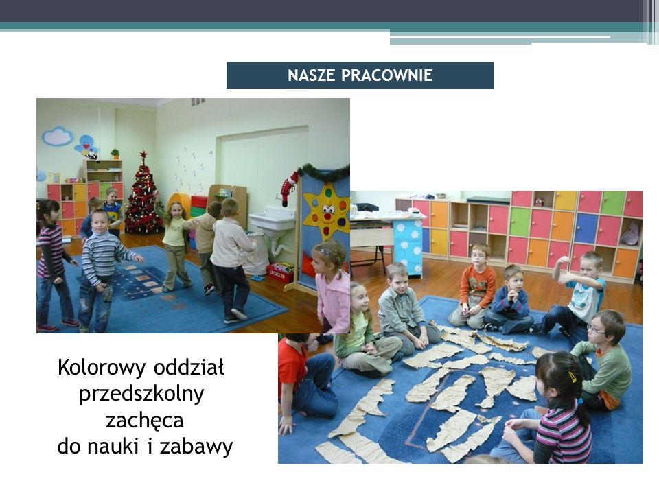 Kolorowy oddział przedszkolny zachęca do nauki i zabawy NASZE PRACOWNIE