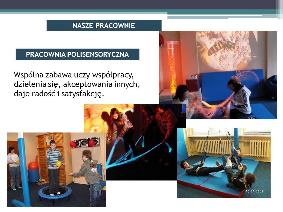 Wspólna zabawa uczy współpracy, dzielenia się, akceptowania innych, daje radość i satysfakcję. NASZE PRACOWNIE PRACOWNIA POLISENSORYCZNA