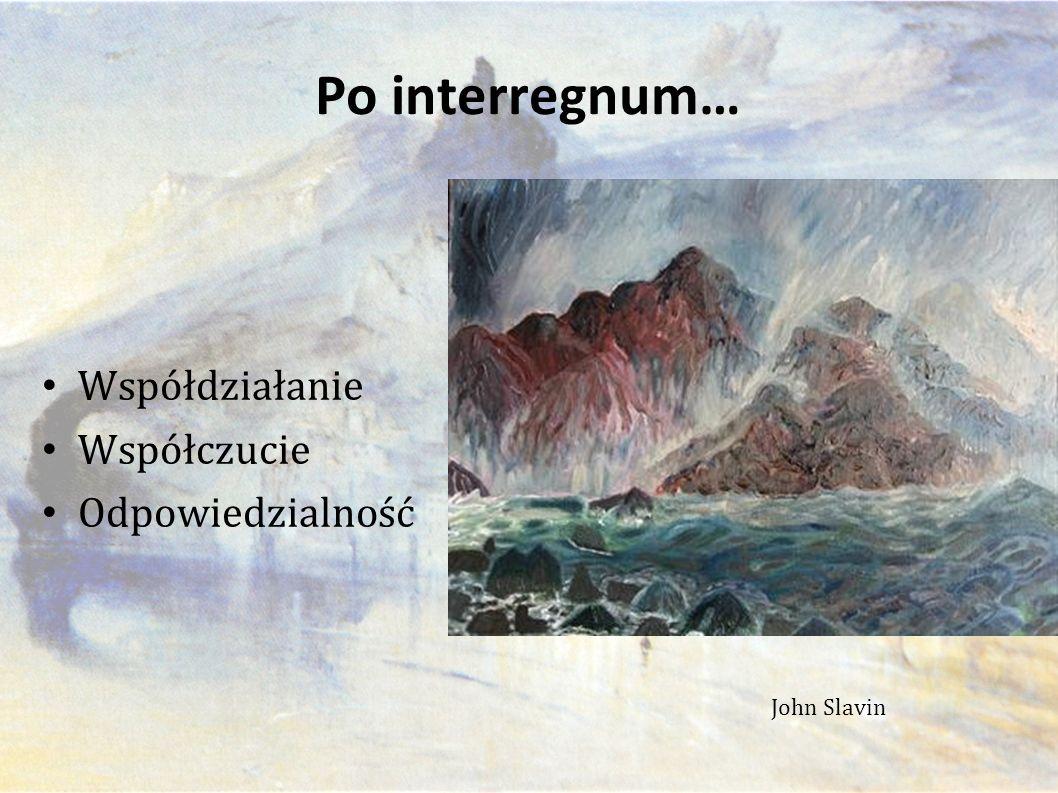 Po interregnum… John Slavin Współdziałanie Współczucie Odpowiedzialność