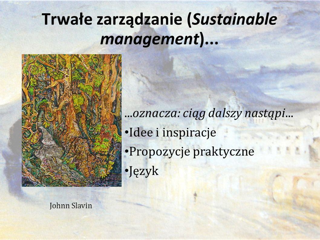 Trwałe zarządzanie (Sustainable management)......oznacza: ciąg dalszy nastąpi...