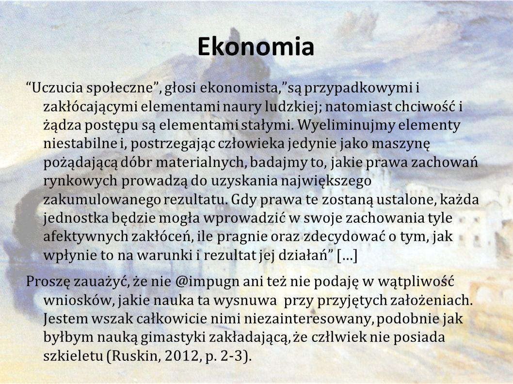Ekonomia Uczucia społeczne , głosi ekonomista, są przypadkowymi i zakłócającymi elementami naury ludzkiej; natomiast chciwość i żądza postępu są elementami stałymi.
