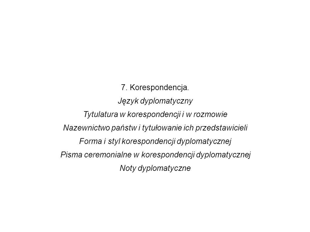 7. Korespondencja. Język dyplomatyczny Tytulatura w korespondencji i w rozmowie Nazewnictwo państw i tytułowanie ich przedstawicieli Forma i styl kore