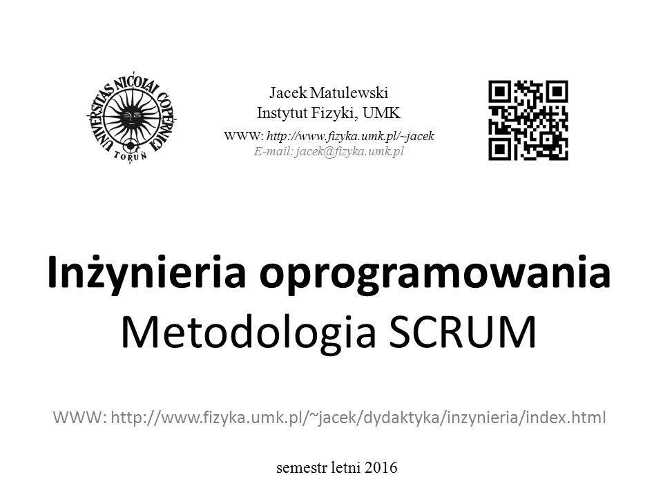 Inżynieria oprogramowania Metodologia SCRUM WWW: http://www.fizyka.umk.pl/~jacek/dydaktyka/inzynieria/index.html Jacek Matulewski Instytut Fizyki, UMK WWW: http://www.fizyka.umk.pl/~jacek E-mail: jacek@fizyka.umk.pl semestr letni 2016