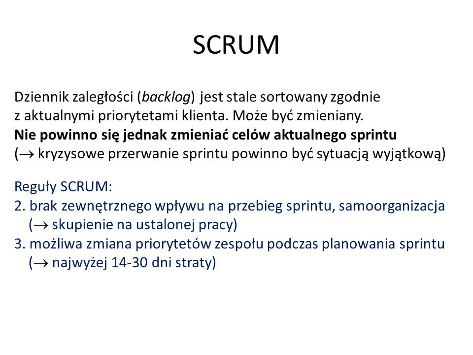SCRUM Dziennik zaległości (backlog) jest stale sortowany zgodnie z aktualnymi priorytetami klienta.