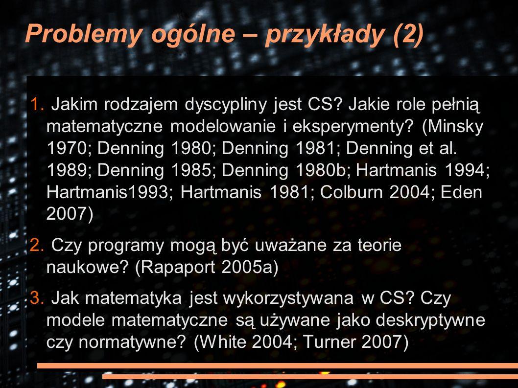 Problemy ogólne – przykłady (2) 1. Jakim rodzajem dyscypliny jest CS.