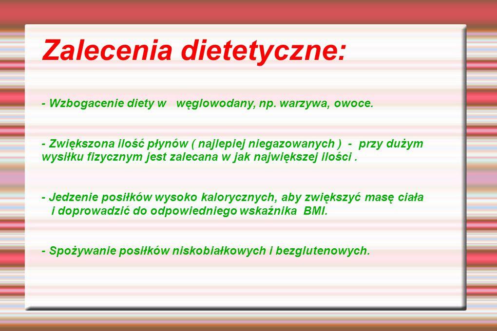 Zalecenia dietetyczne: - Wzbogacenie diety w węglowodany, np. warzywa, owoce. - Zwiększona ilość płynów ( najlepiej niegazowanych ) - przy dużym wysił