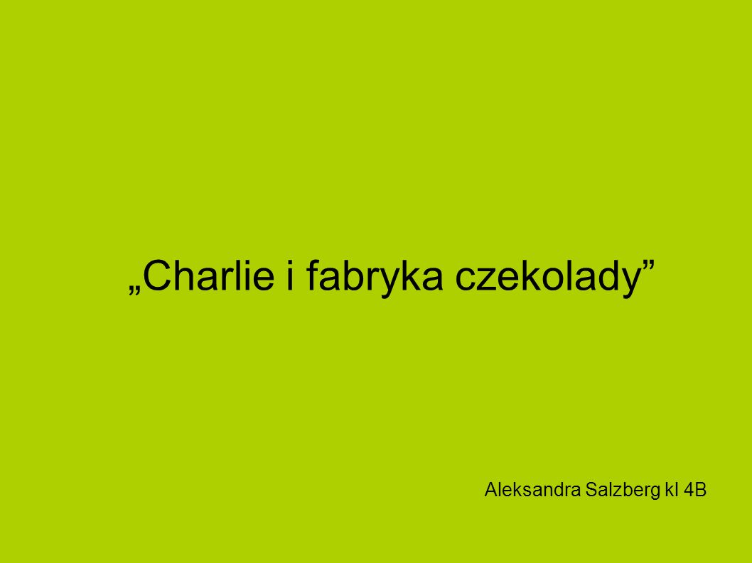 """Charlie i fabryka czekolady"" Aleksandra Salzberg kl 4B"