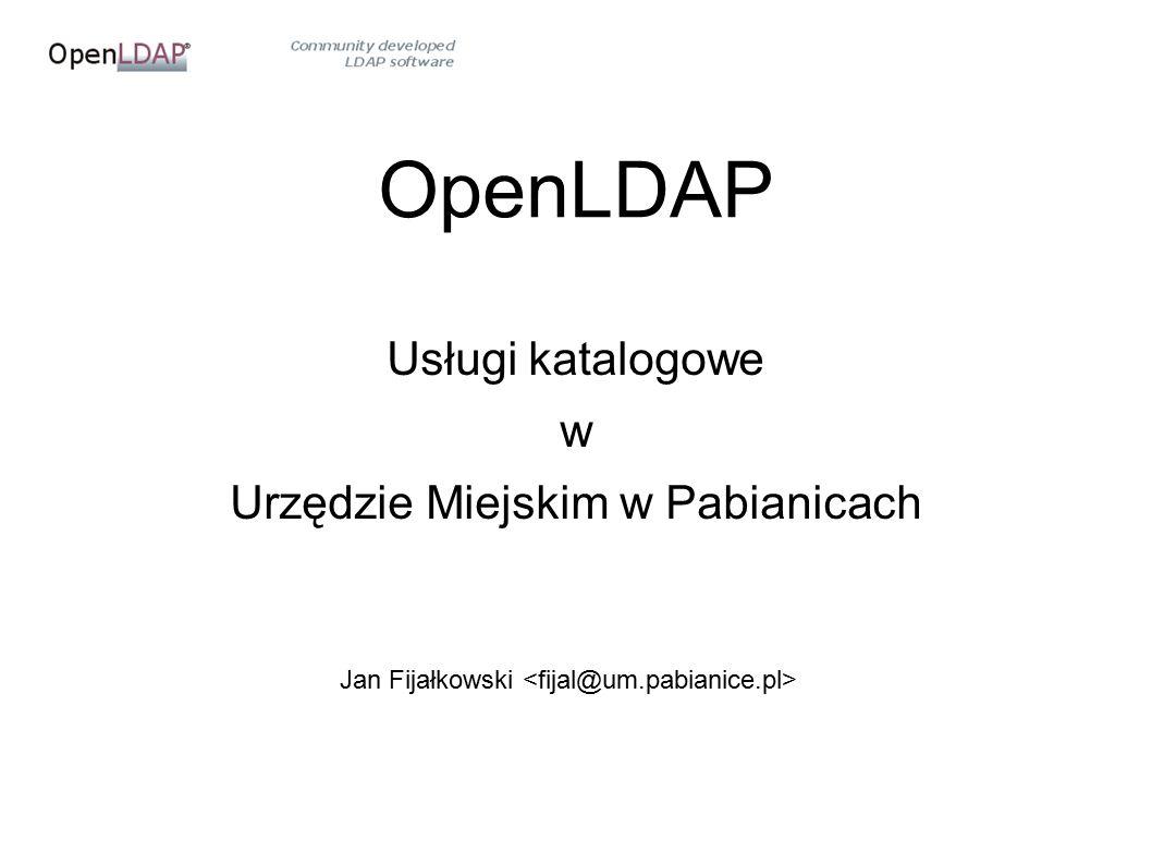 OpenLDAP Usługi katalogowe w Urzędzie Miejskim w Pabianicach Jan Fijałkowski