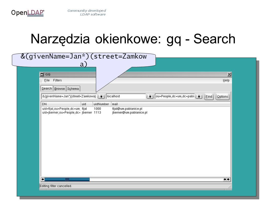 Narzędzia okienkowe: gq - Search &(givenName=Jan*)(street=Zamkow a)