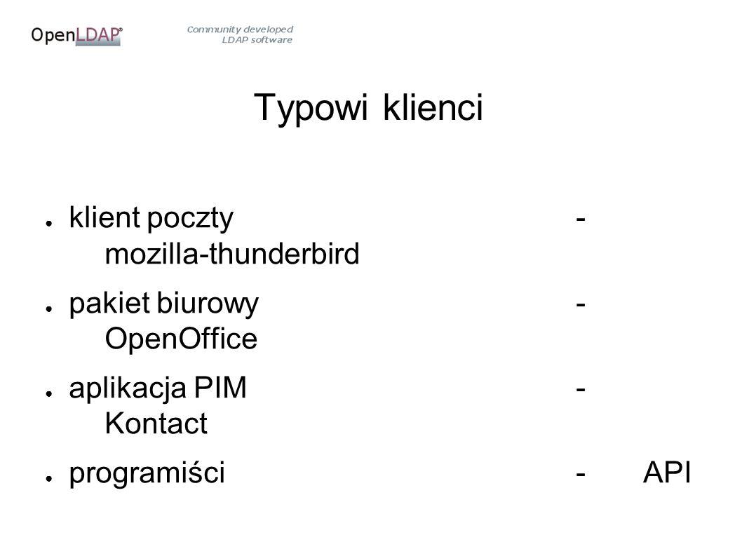 Typowi klienci ● klient poczty- mozilla-thunderbird ● pakiet biurowy- OpenOffice ● aplikacja PIM- Kontact ● programiści-API