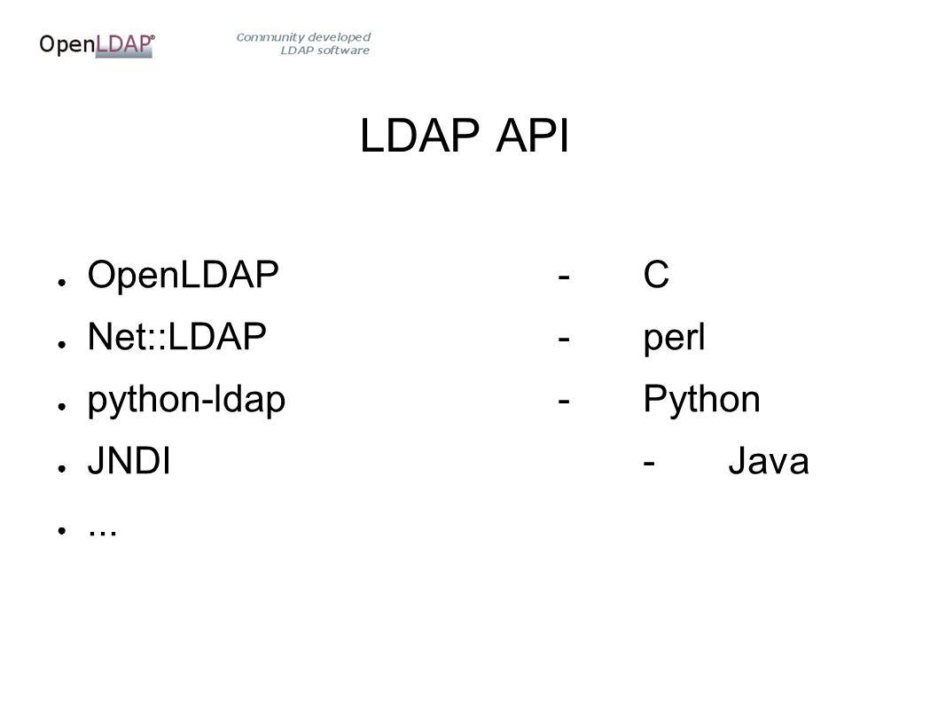 LDAP API ● OpenLDAP-C ● Net::LDAP-perl ● python-ldap-Python ● JNDI-Java ●...