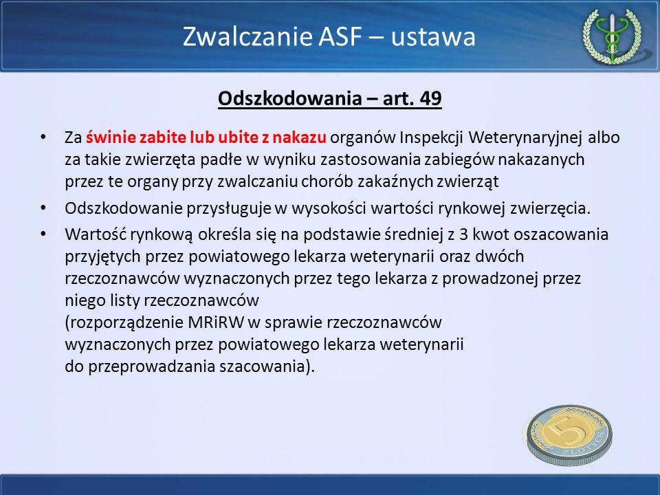 Zwalczanie ASF – ustawa Odszkodowania – art. 49 Za świnie zabite lub ubite z nakazu organów Inspekcji Weterynaryjnej albo za takie zwierzęta padłe w w