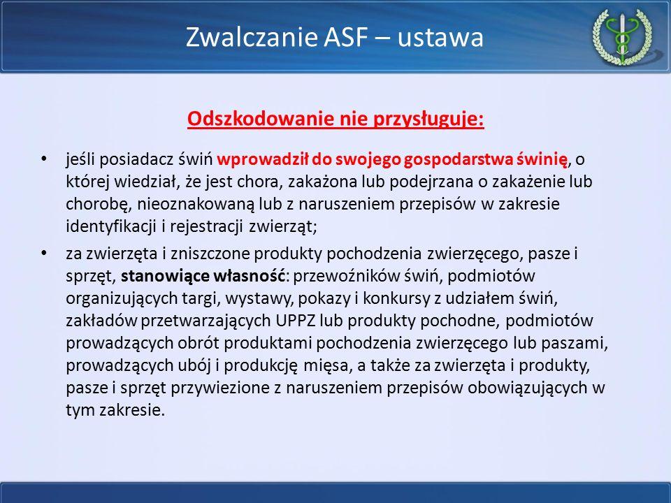 Zwalczanie ASF – ustawa Odszkodowanie nie przysługuje: jeśli posiadacz świń wprowadził do swojego gospodarstwa świnię, o której wiedział, że jest chor