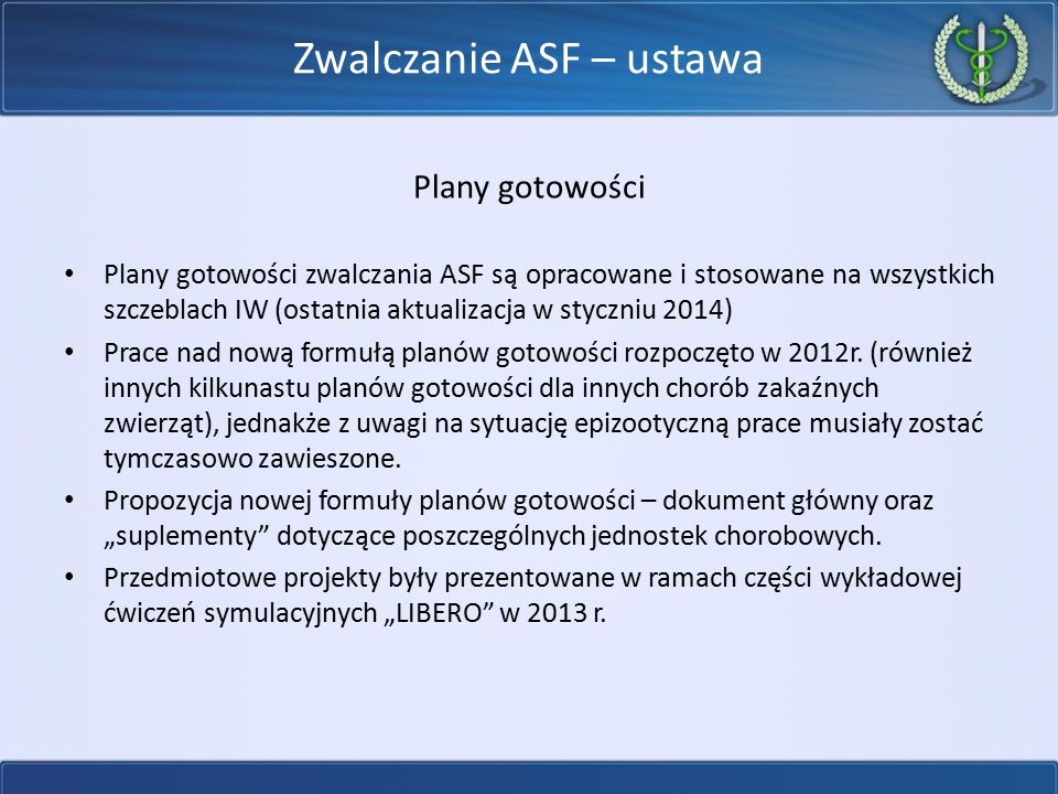 Zwalczanie ASF – ustawa Plany gotowości Plany gotowości zwalczania ASF są opracowane i stosowane na wszystkich szczeblach IW (ostatnia aktualizacja w